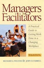 Managers as Facilitators: A Practical Guide to Getting Work Done in a Changing Workplace (AgencyDistributed)
