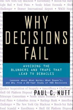 Why Decisions Fail - Avoiding the Blunders and Traps That Lead to Debacles