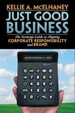 Just Good Business: The Strategic Guide to Aligning Corporate Responsibility and Brand (AgencyDistributed)