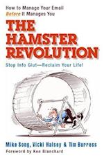 The Hamster Revolution. How to Manage Your Email Before It Manages You. Stop Info Glut -- Reclaim Your Life (AgencyDistributed)
