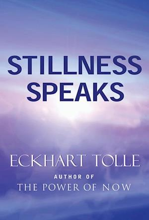Stillness Speaks af Eckhart Tolle