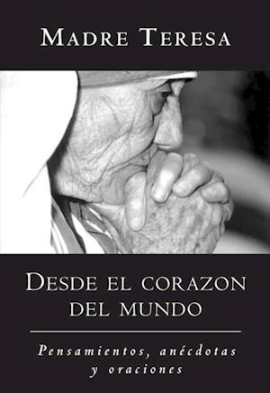 Desde el corazon del mundo af Mother Teresa