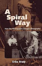 A Spiral Way: How the Phonograph Changed Ethnography af Erika Brady