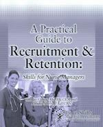 Practical Guide to Recruitment and Retention (Core Skills for Nurse Managers)