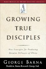 Growing True Disciples (Barna Reports for Highly Effective Churches)