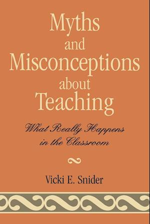 Myths and Misconceptions about Teaching: What Really Happens in the Classroom