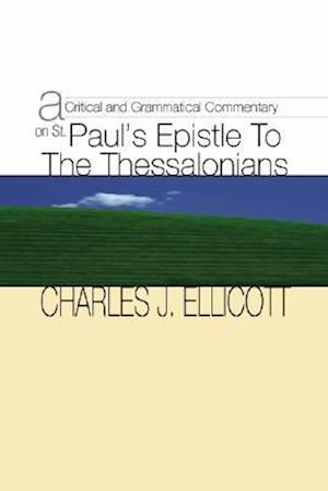 A Critical and Grammatical Commentary on St. Paul's Epistle to the Thessalonians
