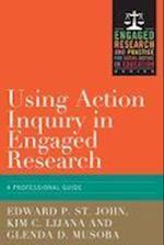 Using Action Inquiry in Engaged Research (Engaged Research and Practice for Social Justice in Education)