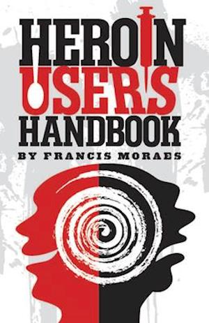 Heroin User's Handbook af Ph.D. Francis Moraes