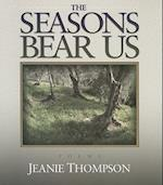 The Seasons Bear Us af Jeanie Thompson