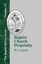 Baptist Church Perpetuity: Or the Continuous Existence of Baptist Churches from the Apostolic to the Present Day af W. a. Jarrel