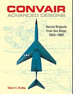 Convair Advanced Designs: Secret Projects from San Diego, 1923-1962 af Robert E. Bradley
