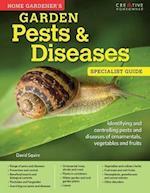 Home Gardener's Garden Pests & Diseases (Specialist Guide)