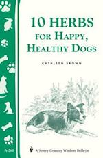 10 Herbs for Happy, Healthy Dogs (Storey Country Wisdom Bulletin, A-260)
