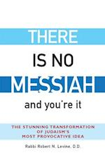 There Is No Messiah...and You're It