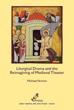 Liturgical Drama and the Reimagining of Medieval Theater (Early Drama Art and Music Monograph)