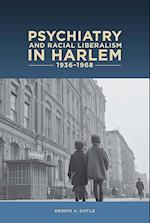 Psychiatry and Racial Liberalism in Harlem 936-1968 (Rochester Studies in Medical History)