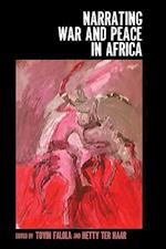 Narrating War and Peace in Africa (Rochester Studies in African History and the Diaspora)
