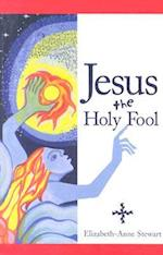 Jesus The Holy Fool af Elizabeth Stewart