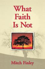 What Faith is Not af Mitch Finley