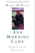 And Morning Came af Megan McKenna