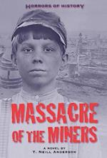 Massacre of the Miners (Horrors of History)