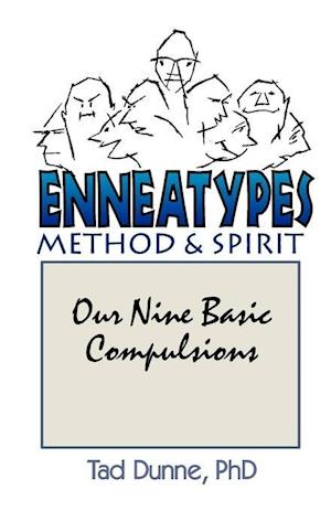 Enneatypes: Methods & Spirit: Our Nine Basic Compulsions