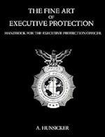 The Fine Art of Executive Protection: Handbook for the Executive Protection Officer
