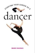 Starting Your Career As a Dancer (Starting Your Career)