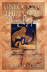 Unlocking the Power of Your Purpose af John W. Stanko