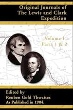 Original Journals of the Lewis and Clark Expedition: Parts 1 & 2 Volume 1