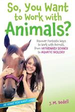 So, You Want to Work with Animals? (Be What You Want)