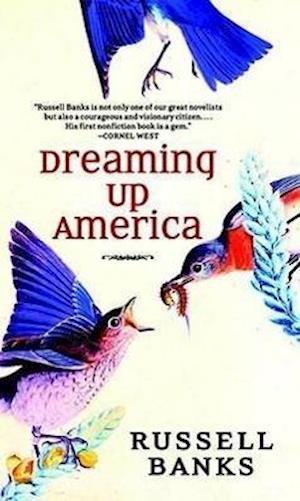 Bog, hardback Dreaming Up America af Russell Banks