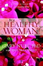 Be a Healthy Woman! af Gary Null