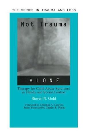 Not Trauma Alone: Therapy for Child Abuse Survivors in Family and Social Context