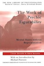 The Work of Psychic Figurability (The New Library of Psychoanalysis)