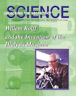Willem Kolff and the Invention of the Dialysis Machine (Unlocking the Secrets of Science)