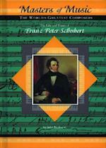 The Life and Times of Franz Peter Schubert (Masters of Music)