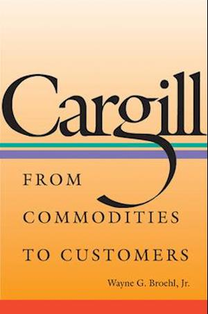 Cargill - From Commodities to Customers
