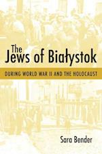 The Jews of Bialystok During World War II and the Holocaust (Tauber Institute for the Study of European Jewry)