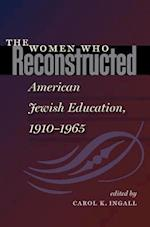 The Women Who Reconstructed American Jewish Education, 1910-1965 (HBI Series on Jewish Women)