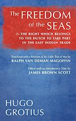 The Freedom of the Seas: Or The Right which Belongs to the Dutch to Take Part in the East Indian Trade. Translated with a Revision of the Latin Text o
