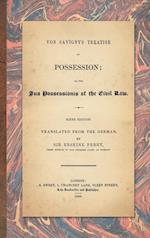 Von Savigny's Treatise on Possession: Or the Jus Possessionis of the Civil Law. Sixth Edition.Translated from the German by Sir Erskine Perry (1848)