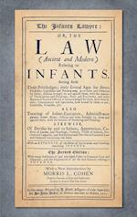The Infants Lawyer: Or the Law (Ancient and Modern) Relating to Infants. Setting Forth Their Priviledges ... With many Additions of Late Adjudged Case