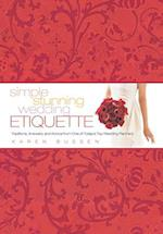 Simple Stunning Wedding Etiquette: Traditions, Answers and Advice