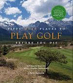 Fifty More Places to Play Golf Before You Die (Fifty Places Series, nr. 6)