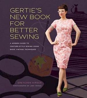 Bog, hardback Gertie's New Book for Better Sewing af Gretchen Hirsch