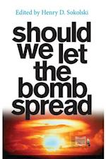 Should We Let the Bomb Spread?