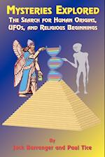 Mysteries Explored: The Search for Human Origins, UFOs, and Religious Beginnings