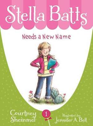 Bog hardback Stella Batts Needs a New Name af Jennifer A Bell Jennifer Bell Courtney Sheinmel